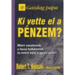 Robert T. Kiyosaki - Sharon L. Lechter - Ki vette el a pénzem?