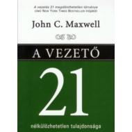 John C. Maxwell - A vezető 21 nélkülözhetetlen tulajdonsága