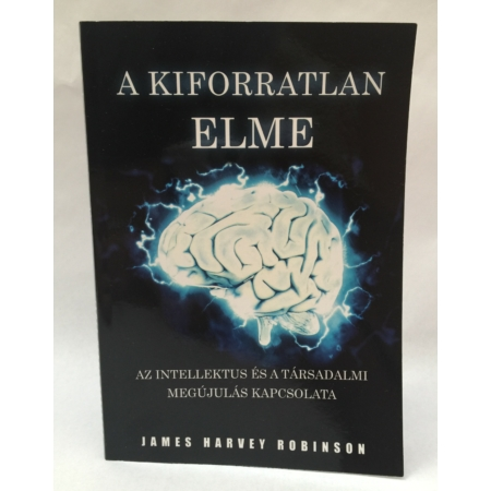 James Harvey Robinson - A kiforratlan elme
