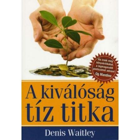 Denis Waitley - A kiválóság tíz titka