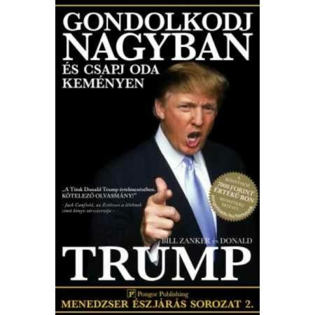 Donalt Trump - Gondolkodj nagyban és csapj oda keményen