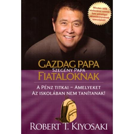 Robert T. Kiyosaki - Gazdag papa, szegény papa fiataloknak