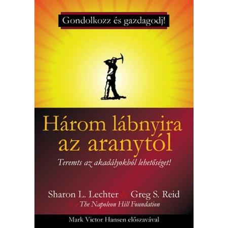 Sharon L. Lechter - Greg S. Reid - Három lábnyira az aranytól