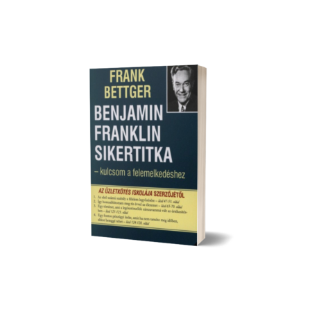 Frank Bettger - Benjamin Franklin sikertitka