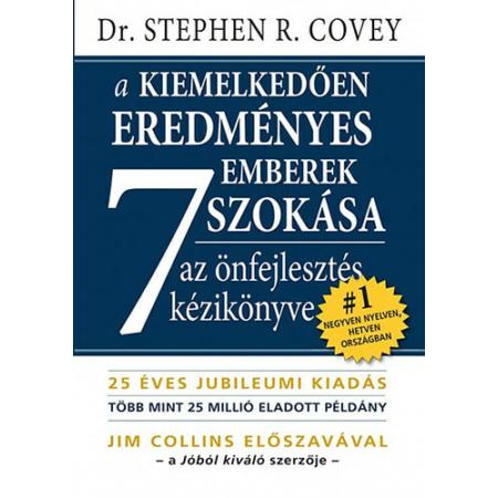 Stephen R. Covey - A kiemelkedően eredményes emberek 7 szokása (Jubileumi kiadás)