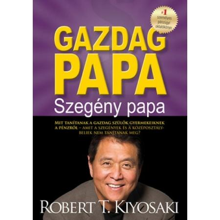 Robert T. Kiyosaki - Gazdag Papa, Szegény Papa