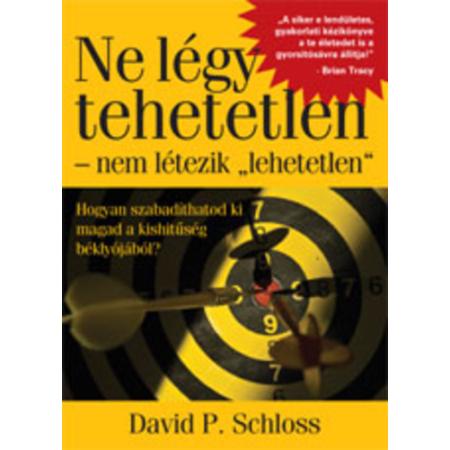 David P. Schloss - Ne légy tehetetlen - nem létezik lehetetlen